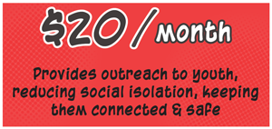 20 dollars Provides outreach to youth, reducing social isolation, keeping them connected and safe